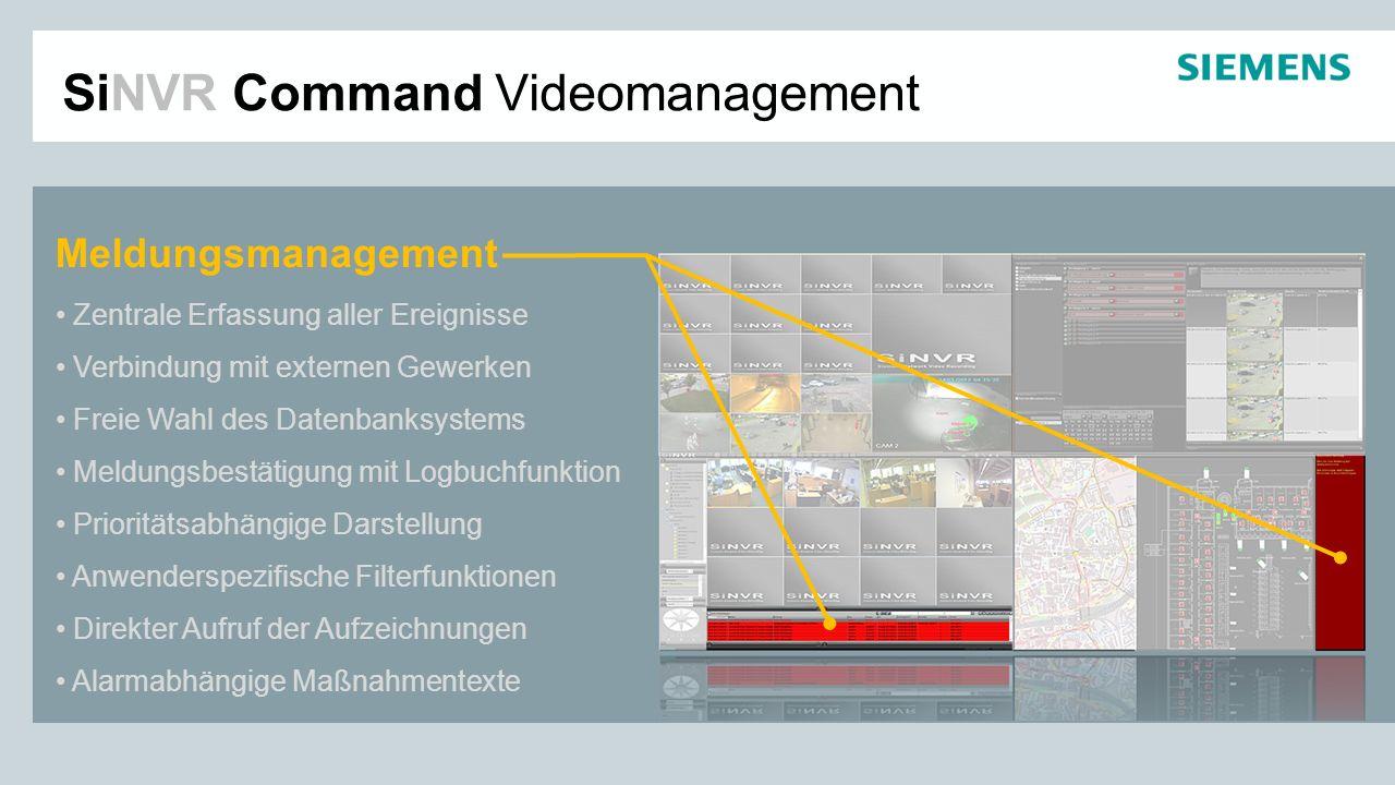 SiNVR Command Videomanagement Meldungsmanagement Zentrale Erfassung aller Ereignisse Verbindung mit externen Gewerken Freie Wahl des Datenbanksystems