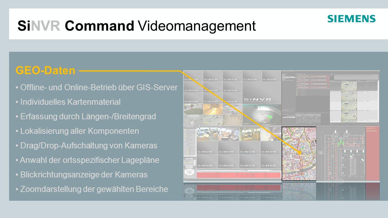 SiNVR Command Videomanagement Weitere SiNVR Highlights Verpixelung für den Persönlichkeitsschutz Ausblendung von Bildbereichen PTZ-Priorisierung mit übergeordneter Sperre Zentrale Bildabschaltung On-Air LED Management Dekoder- und Bildwandsteuerung Multicast-Wandlung der Videoquellen BGV-Kassen Zulassung