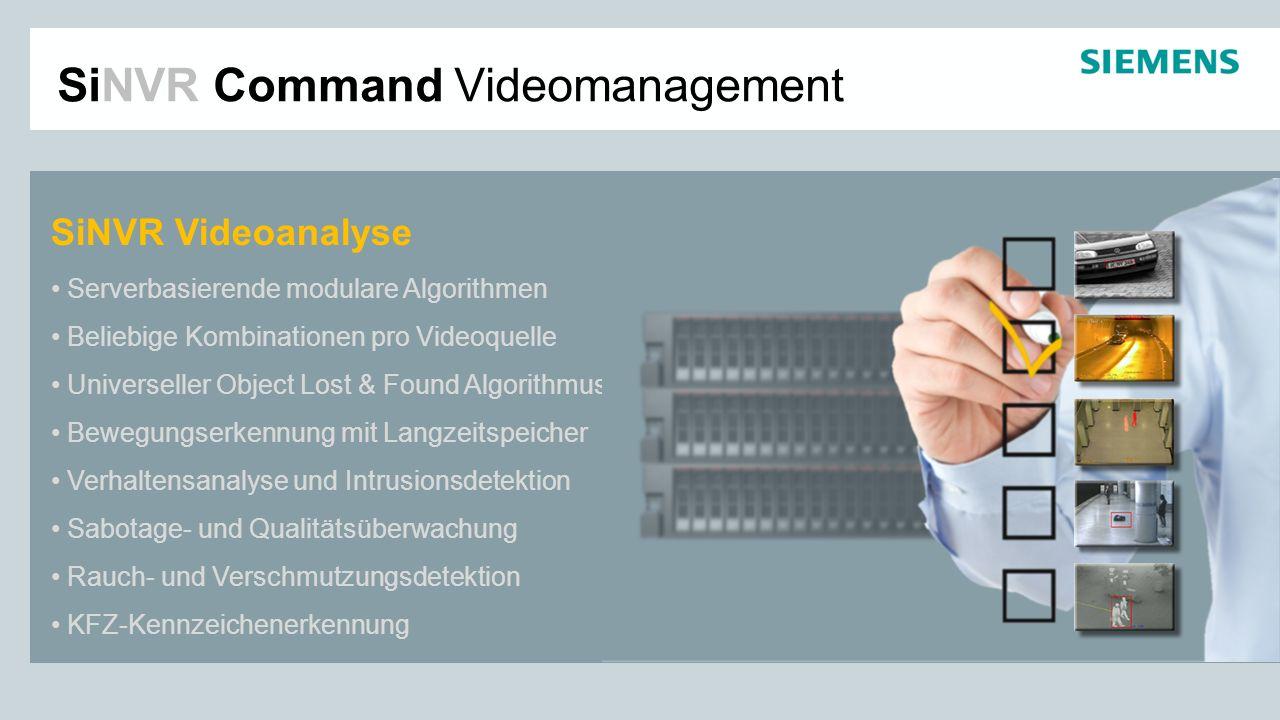SiNVR Command Videomanagement Zugriff auf Edge-Device und Serveranalyse Integration der Analysemeldungen Übernahme in das forensische Archiv PTZ-Positionierung und 3D-Steuerung Alarmspezifische Aufschaltungen Steuerung der Aufzeichnung Ausführen von Automationsfunktionen Weitere Schnittstellen verfügbar Videoanalyse über Fremdsysteme