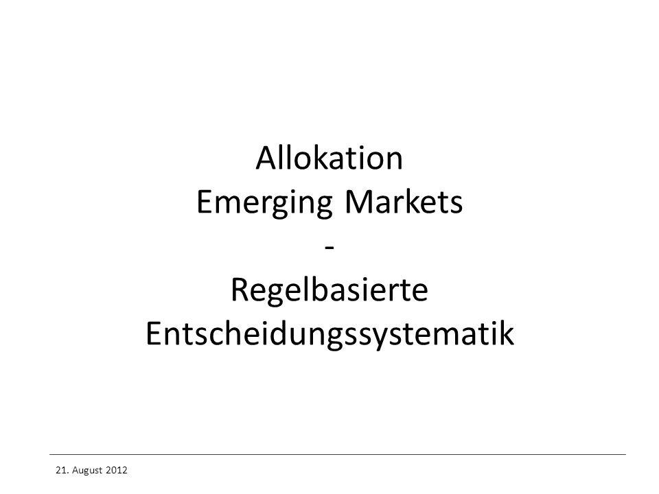 Allokation Emerging Markets - Regelbasierte Entscheidungssystematik 21. August 2012