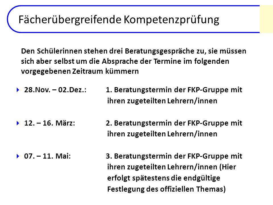 Fächerübergreifende Kompetenzprüfung 28.Nov. – 02.Dez.: 1. Beratungstermin der FKP-Gruppe mit ihren zugeteilten Lehrern/innen 12. – 16. März: 2. Berat