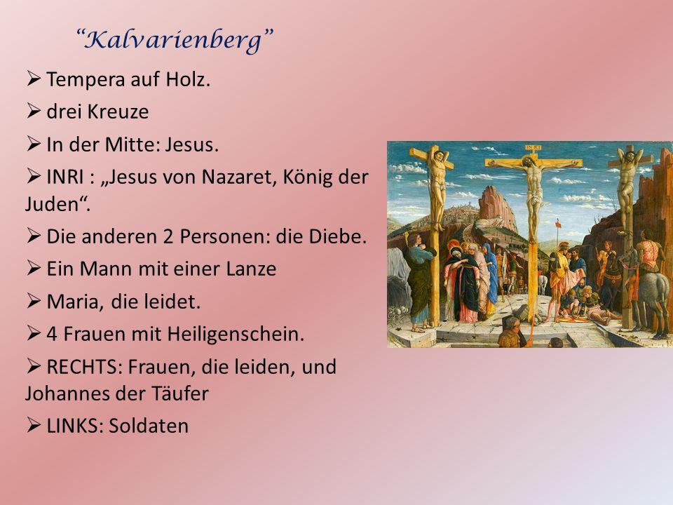 Tempera auf Holz. drei Kreuze In der Mitte: Jesus. INRI : Jesus von Nazaret, König der Juden. Die anderen 2 Personen: die Diebe. Ein Mann mit einer La