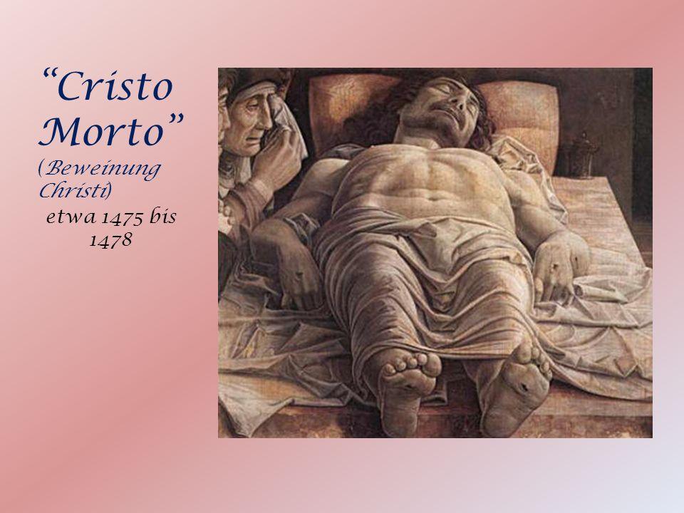 Cristo Morto (Beweinung Christi) etwa 1475 bis 1478
