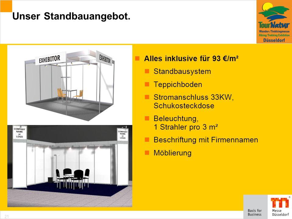 21 Alles inklusive für 93 /m² Standbausystem Teppichboden Stromanschluss 33KW, Schukosteckdose Beleuchtung, 1 Strahler pro 3 m² Beschriftung mit Firmennamen Möblierung Unser Standbauangebot.