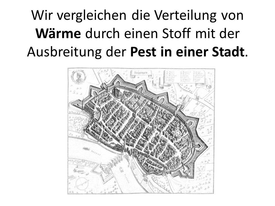 Wir vergleichen die Verteilung von Wärme durch einen Stoff mit der Ausbreitung der Pest in einer Stadt.