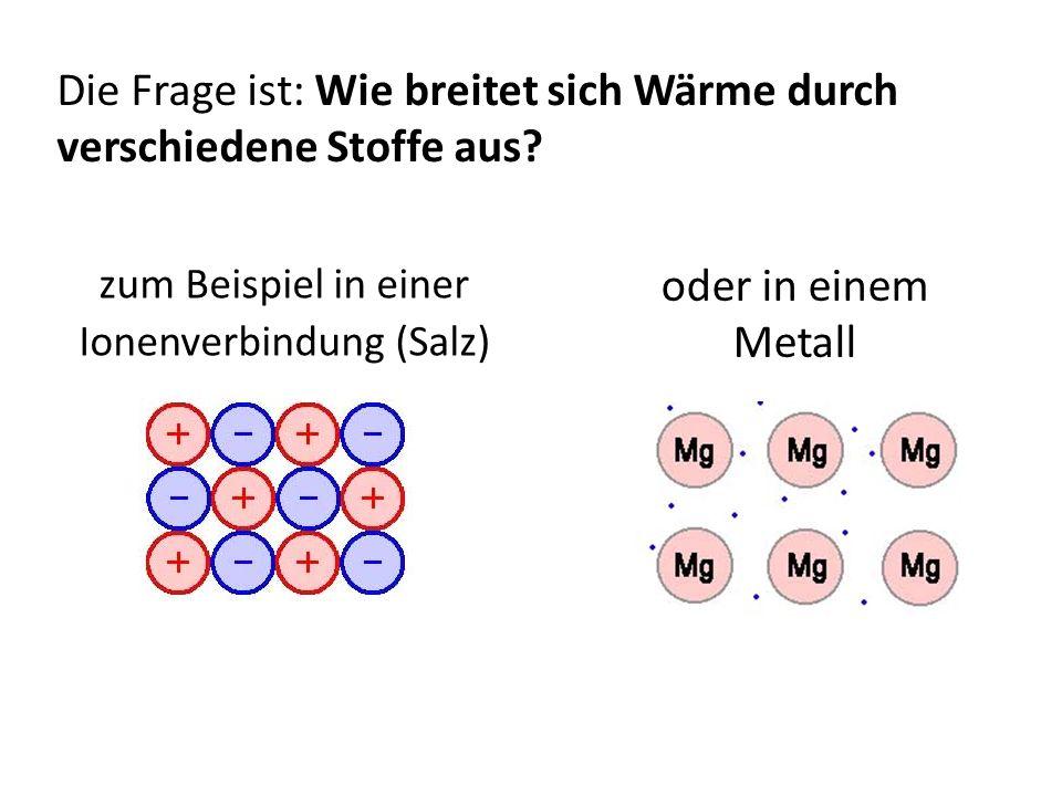 Die Frage ist: Wie breitet sich Wärme durch verschiedene Stoffe aus.