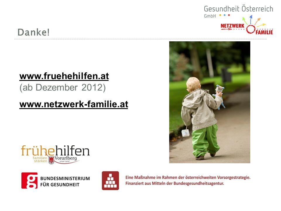 Danke! www.fruehehilfen.at www.fruehehilfen.at (ab Dezember 2012) www.netzwerk-familie.at