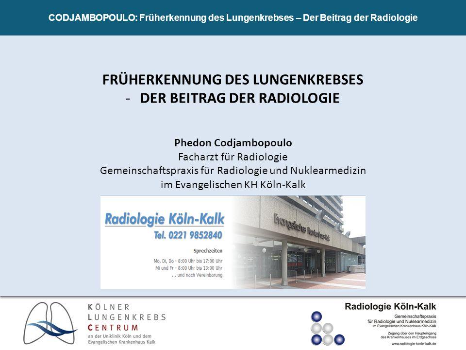 CODJAMBOPOULO: Früherkennung des Lungenkrebses – Der Beitrag der Radiologie FRÜHERKENNUNG DES LUNGENKREBSES -DER BEITRAG DER RADIOLOGIE Phedon Codjamb