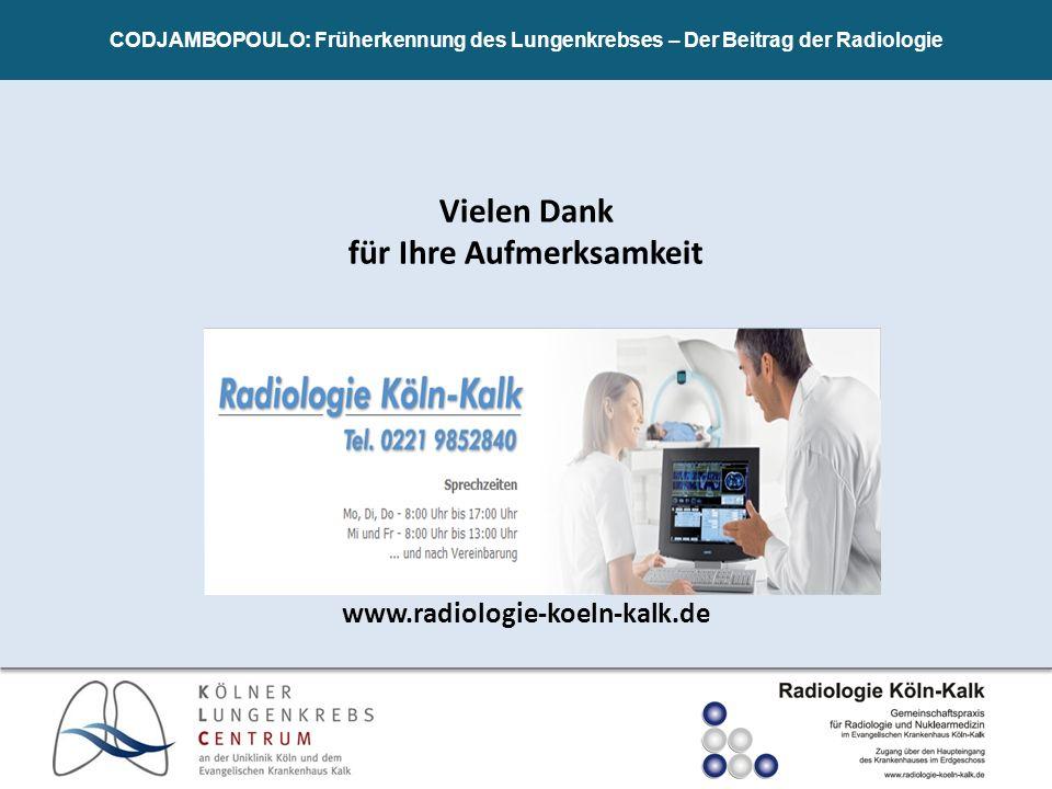 www.radiologie-koeln-kalk.de CODJAMBOPOULO: Früherkennung des Lungenkrebses – Der Beitrag der Radiologie Vielen Dank für Ihre Aufmerksamkeit
