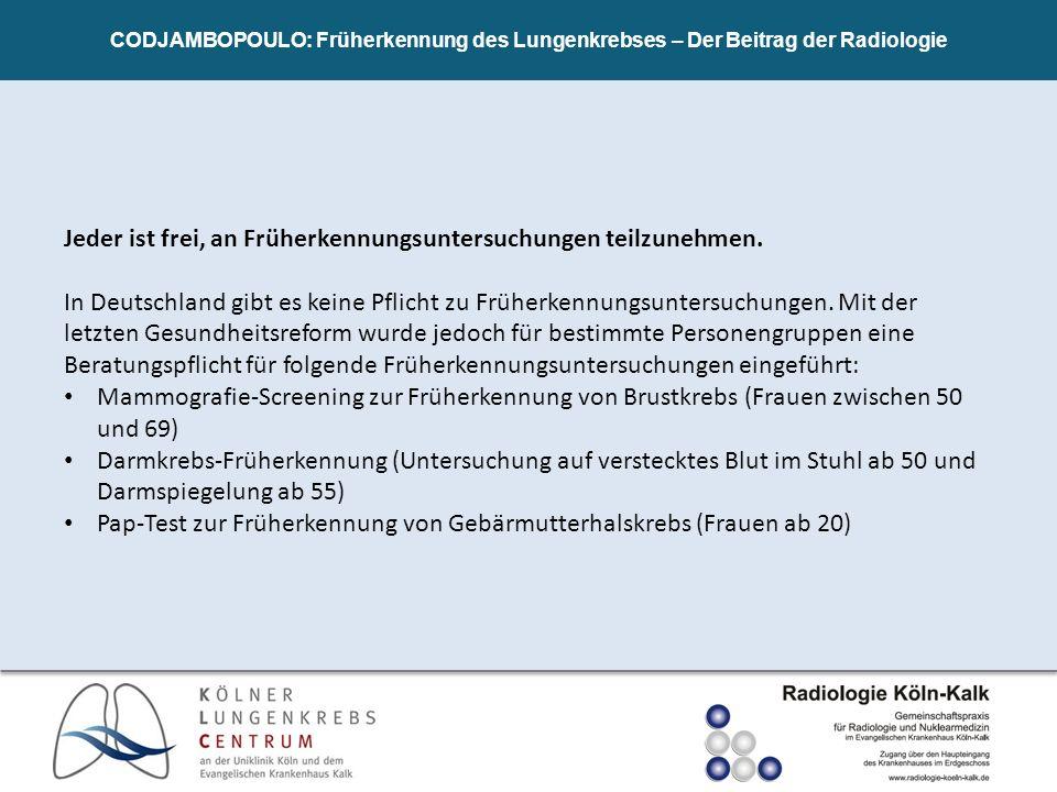 CODJAMBOPOULO: Früherkennung des Lungenkrebses – Der Beitrag der Radiologie Jeder ist frei, an Früherkennungsuntersuchungen teilzunehmen. In Deutschla