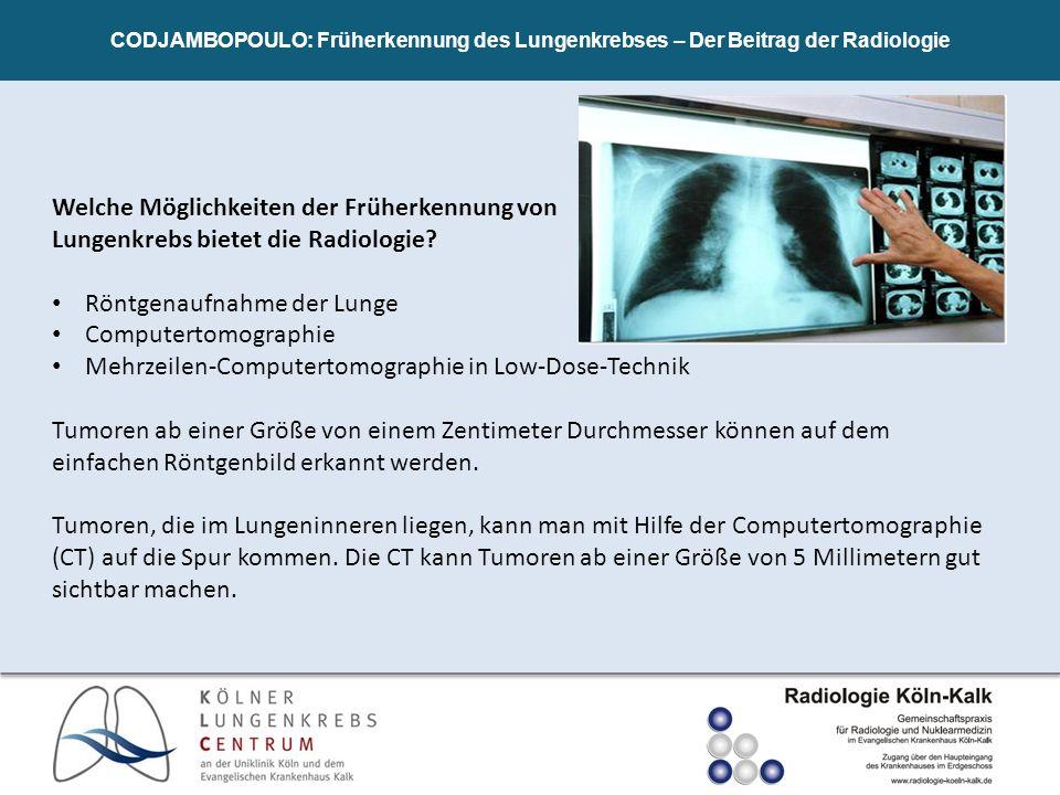 CODJAMBOPOULO: Früherkennung des Lungenkrebses – Der Beitrag der Radiologie Welche Möglichkeiten der Früherkennung von Lungenkrebs bietet die Radiolog