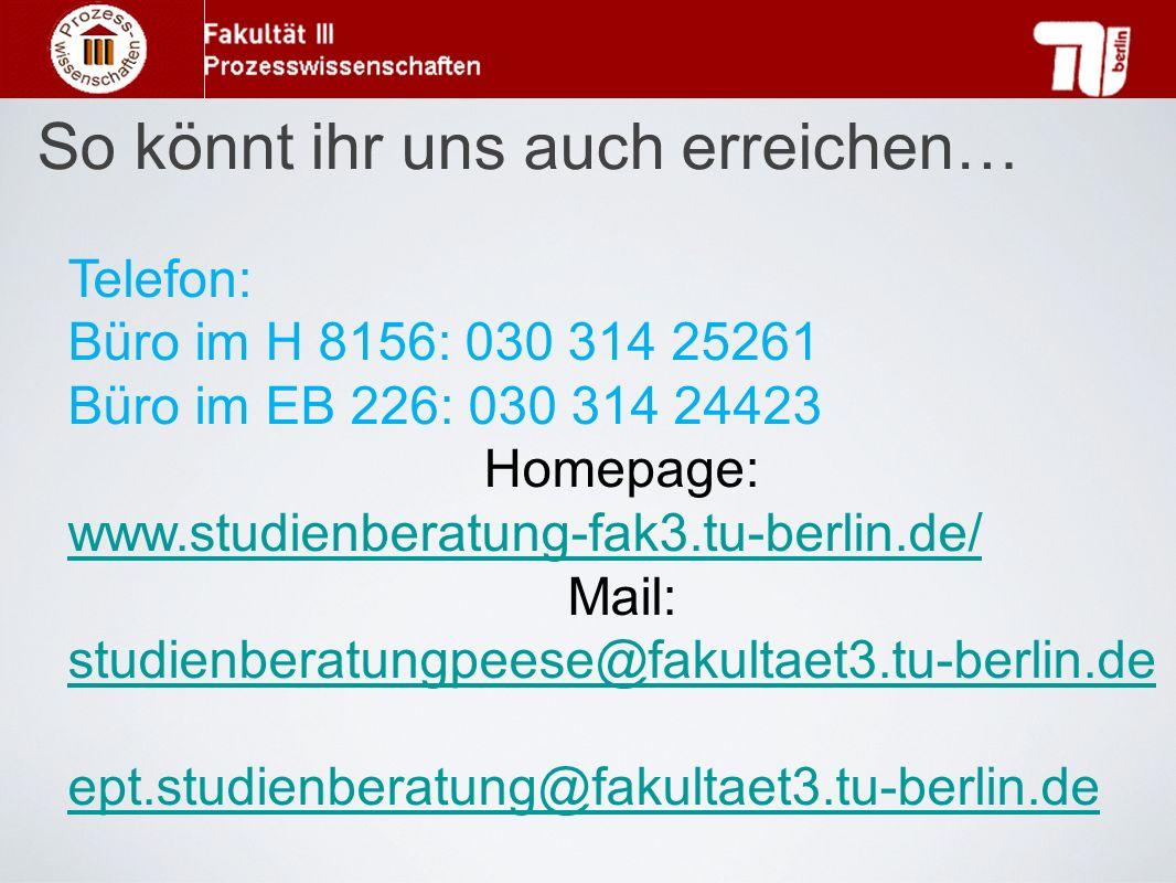 So könnt ihr uns auch erreichen… Telefon: Büro im H 8156: 030 314 25261 Büro im EB 226: 030 314 24423 Homepage: www.studienberatung-fak3.tu-berlin.de/