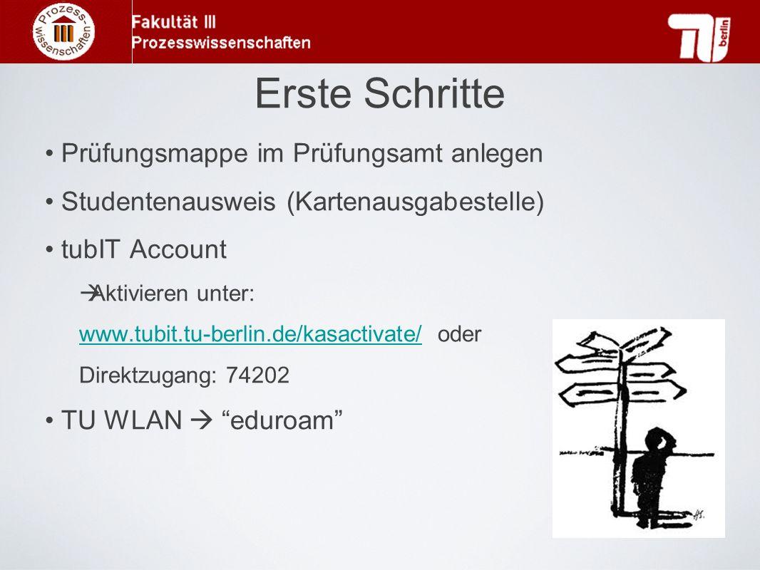 Erste Schritte Prüfungsmappe im Prüfungsamt anlegen Studentenausweis (Kartenausgabestelle) tubIT Account Aktivieren unter: www.tubit.tu-berlin.de/kasa
