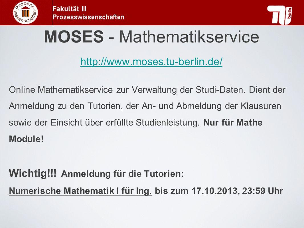 MOSES - Mathematikservice http://www.moses.tu-berlin.de/ Online Mathematikservice zur Verwaltung der Studi-Daten. Dient der Anmeldung zu den Tutorien,