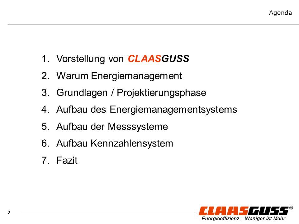 2 Energieeffizienz – Weniger ist Mehr Agenda 1.Vorstellung von CLAASGUSS 2.Warum Energiemanagement 3.Grundlagen / Projektierungsphase 4.Aufbau des Ene