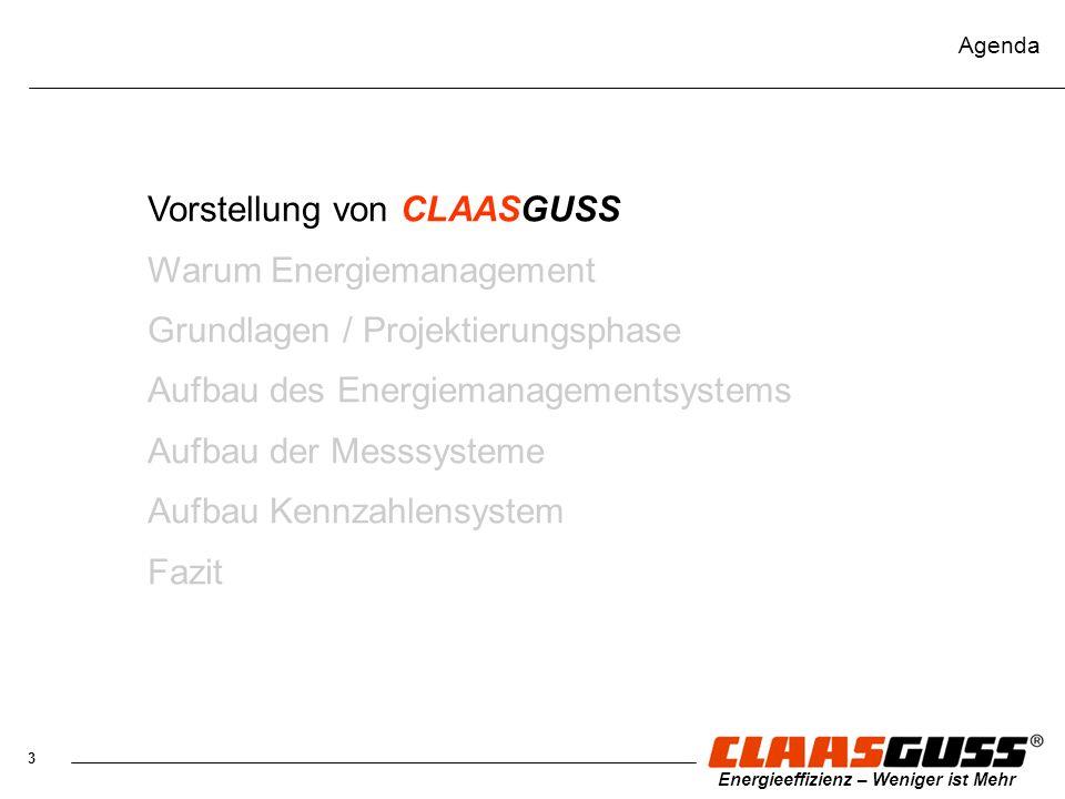 3 Energieeffizienz – Weniger ist Mehr Agenda Vorstellung von CLAASGUSS Warum Energiemanagement Grundlagen / Projektierungsphase Aufbau des Energiemana