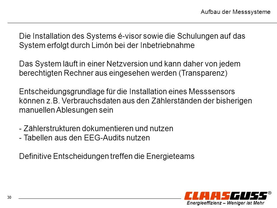 30 Energieeffizienz – Weniger ist Mehr Aufbau der Messsysteme Die Installation des Systems é-visor sowie die Schulungen auf das System erfolgt durch L