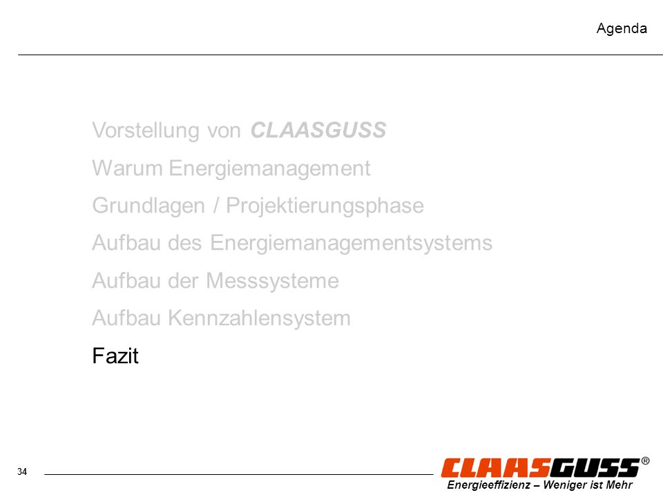 34 Energieeffizienz – Weniger ist Mehr Agenda Vorstellung von CLAASGUSS Warum Energiemanagement Grundlagen / Projektierungsphase Aufbau des Energieman