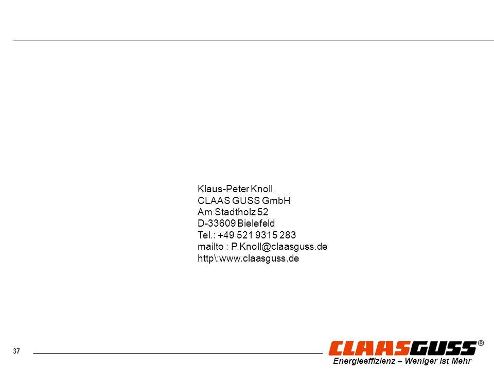 37 Energieeffizienz – Weniger ist Mehr Klaus-Peter Knoll CLAAS GUSS GmbH Am Stadtholz 52 D-33609 Bielefeld Tel.: +49 521 9315 283 mailto : P.Knoll@cla