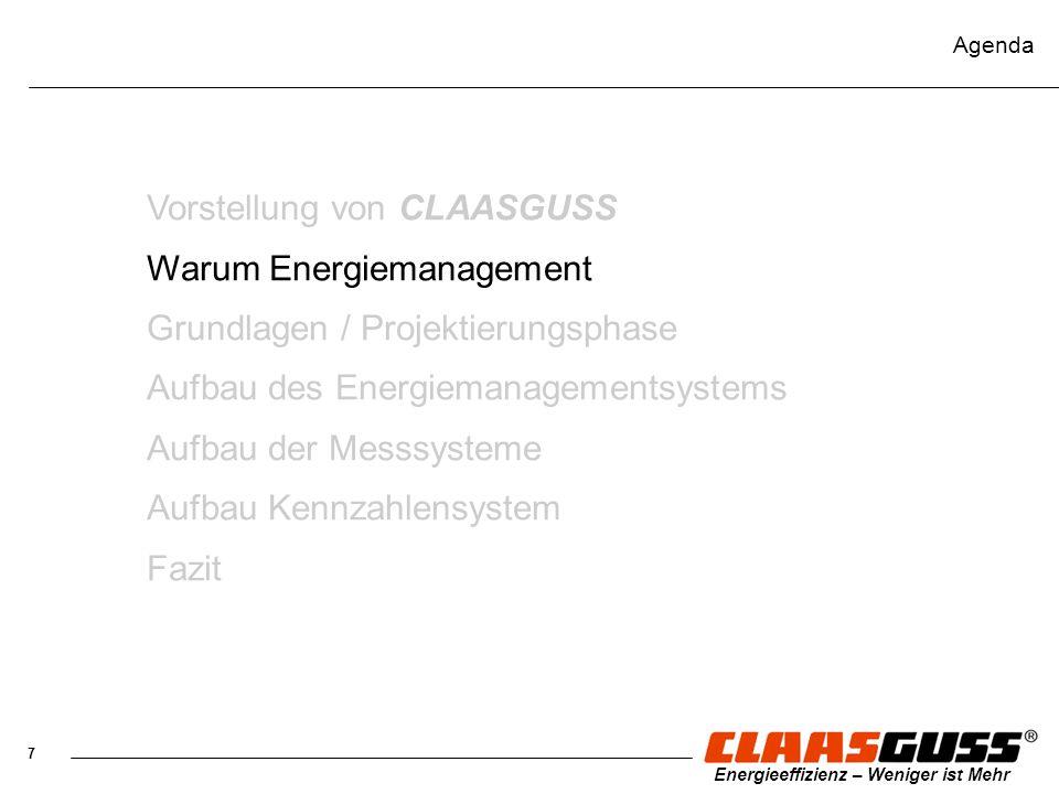 7 Energieeffizienz – Weniger ist Mehr Agenda Vorstellung von CLAASGUSS Warum Energiemanagement Grundlagen / Projektierungsphase Aufbau des Energiemana