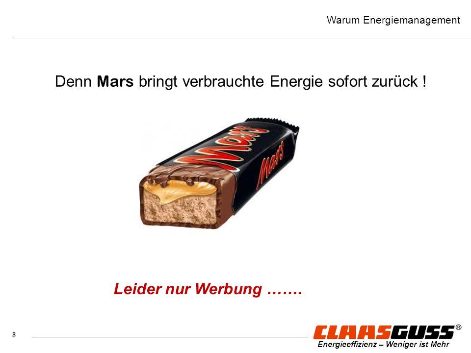 8 Energieeffizienz – Weniger ist Mehr Warum Energiemanagement Denn Mars bringt verbrauchte Energie sofort zurück ! Leider nur Werbung …….