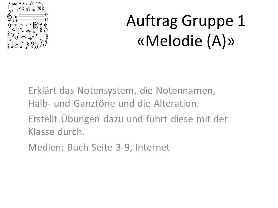 Auftrag Gruppe 1 «Melodie (A)» Erklärt das Notensystem, die Notennamen, Halb- und Ganztöne und die Alteration. Erstellt Übungen dazu und führt diese m