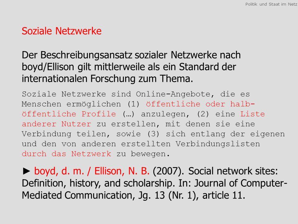 Politik und Staat im Netz Soziale Netzwerke Der Beschreibungsansatz sozialer Netzwerke nach boyd/Ellison gilt mittlerweile als ein Standard der internationalen Forschung zum Thema.