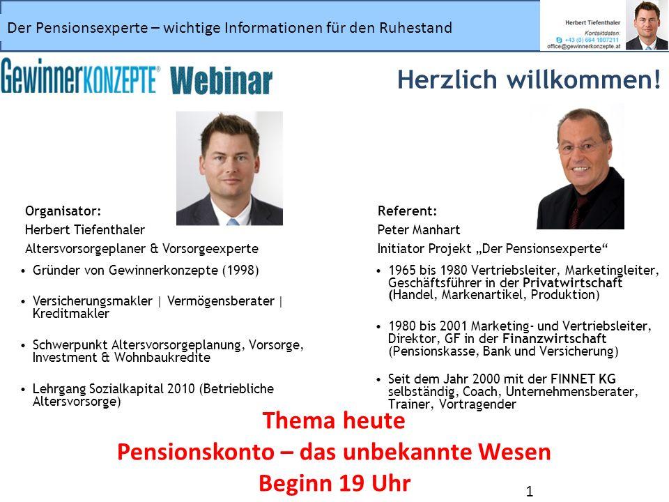 Der Pensionsexperte – wichtige Informationen für den Ruhestand 1 Herzlich willkommen! Organisator: Herbert Tiefenthaler Altersvorsorgeplaner & Vorsorg