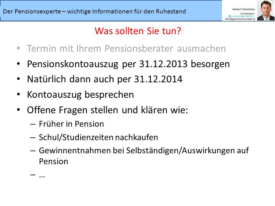 Termin mit Ihrem Pensionsberater ausmachen Pensionskontoauszug per 31.12.2013 besorgen Natürlich dann auch per 31.12.2014 Kontoauszug besprechen Offen