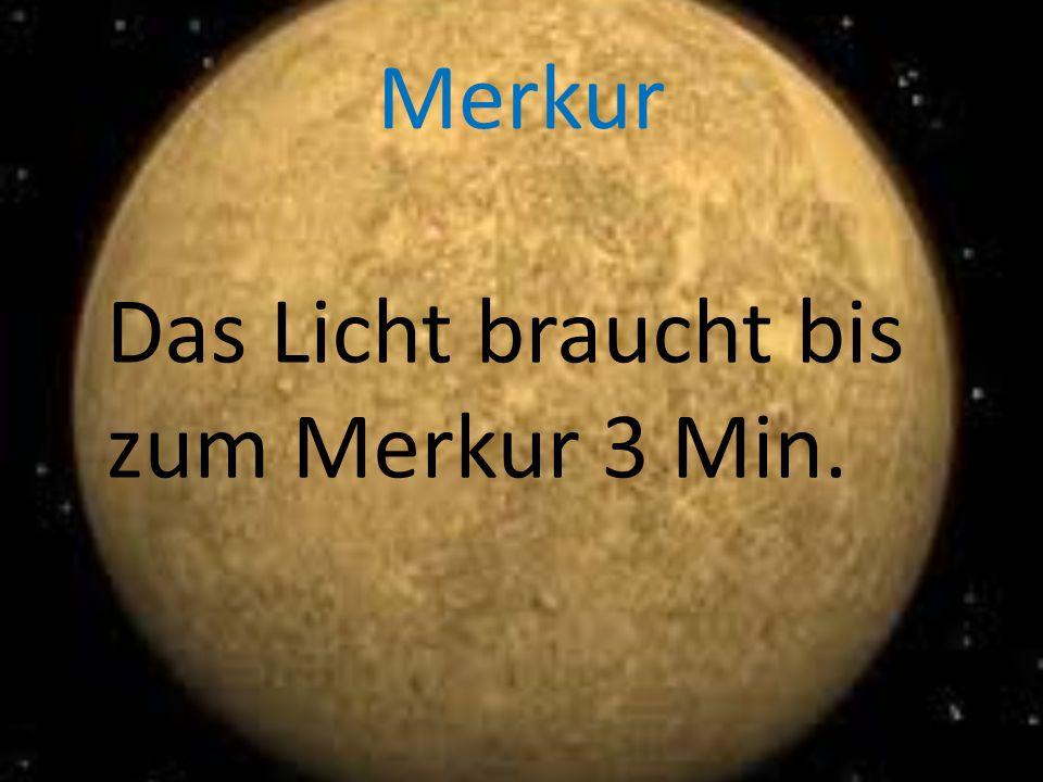 Merkur Das Licht braucht bis zum Merkur 3 Min.