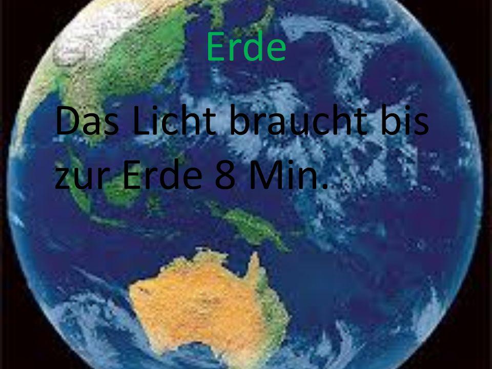 Erde Das Licht braucht bis zur Erde 8 Min.