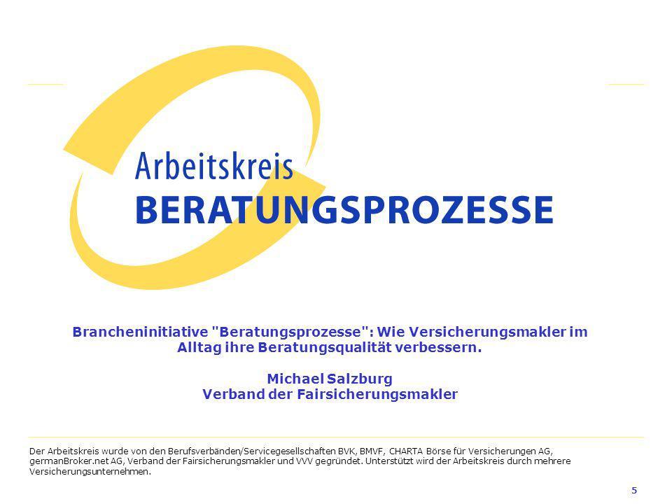 5 Der Arbeitskreis wurde von den Berufsverbänden/Servicegesellschaften BVK, BMVF, CHARTA Börse für Versicherungen AG, germanBroker.net AG, Verband der