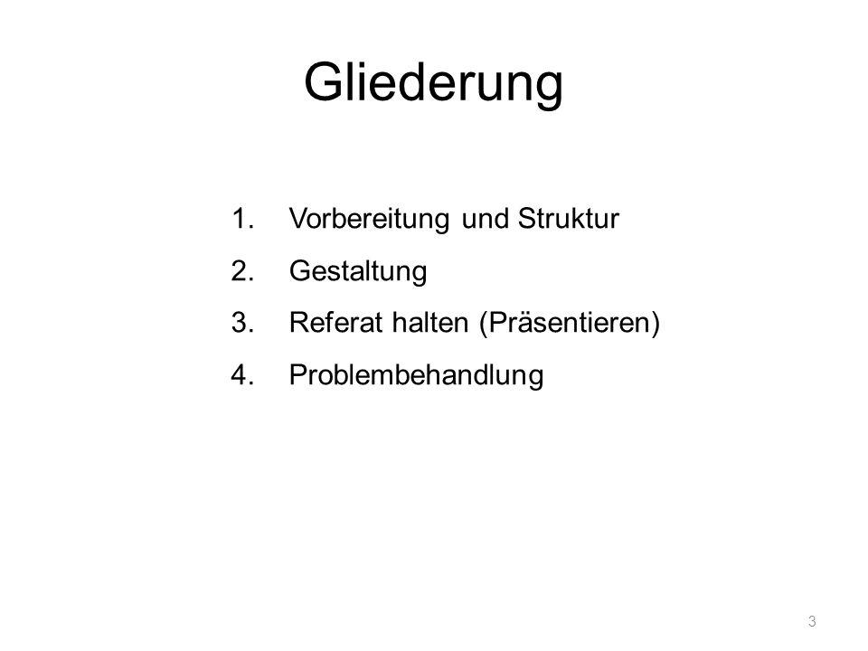 3 Gliederung 1.Vorbereitung und Struktur 2.Gestaltung 3.Referat halten (Präsentieren) 4.Problembehandlung