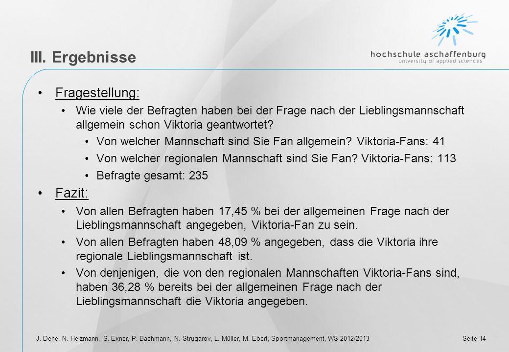 Seite 13 III. Ergebnisse J. Dehe, N. Heizmann, S. Exner, P. Bachmann, N. Strugarov, L. Müller, M. Ebert, Sportmanagement, WS 2012/2013