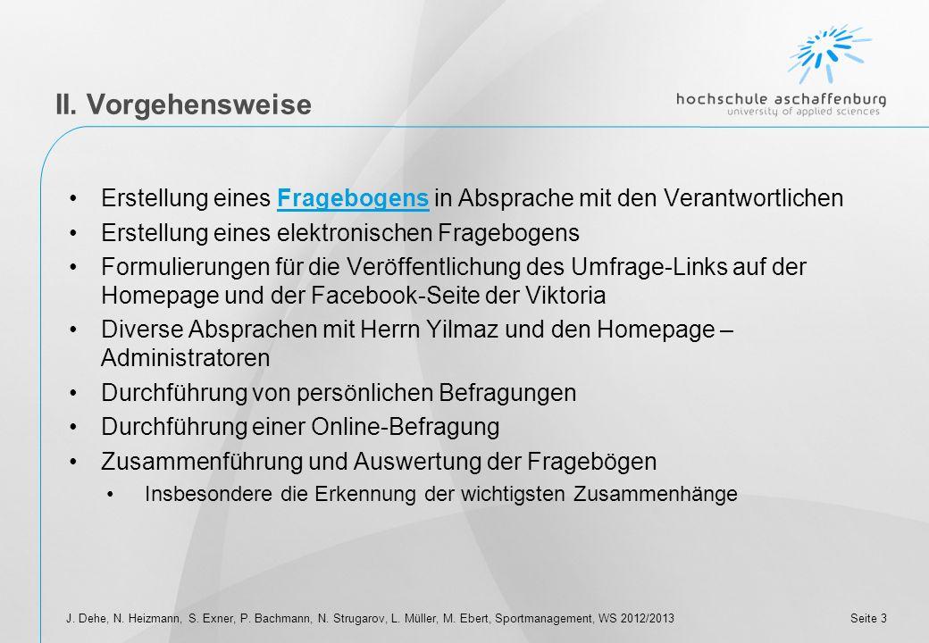 Seite 2J. Dehe, N. Heizmann, S. Exner, P. Bachmann, N. Strugarov, L. Müller, M. Ebert, Sportmanagement, WS 2012/2013 I. Ziel der Umfrage Ziel der Umfr