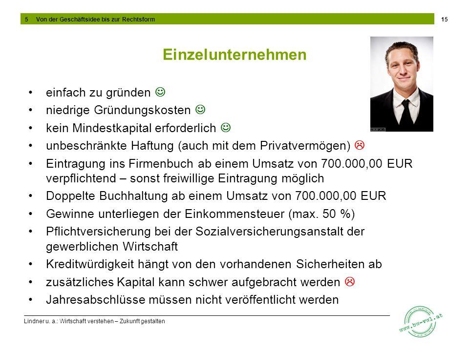 Lindner u. a.: Wirtschaft verstehen – Zukunft gestalten Einzelunternehmen einfach zu gründen niedrige Gründungskosten kein Mindestkapital erforderlich