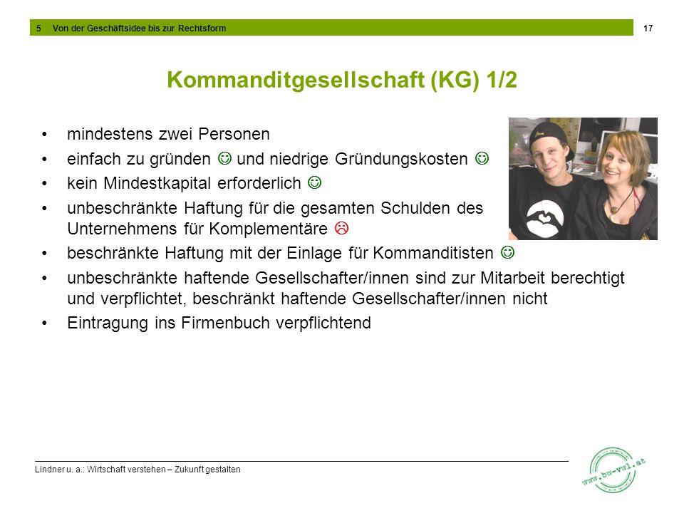 Lindner u. a.: Wirtschaft verstehen – Zukunft gestalten Kommanditgesellschaft (KG) 1/2 mindestens zwei Personen einfach zu gründen und niedrige Gründu