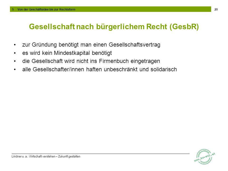 Lindner u. a.: Wirtschaft verstehen – Zukunft gestalten Gesellschaft nach bürgerlichem Recht (GesbR) zur Gründung benötigt man einen Gesellschaftsvert