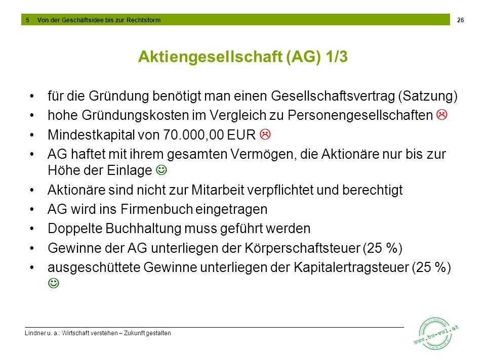 Lindner u. a.: Wirtschaft verstehen – Zukunft gestalten Aktiengesellschaft (AG) 1/3 für die Gründung benötigt man einen Gesellschaftsvertrag (Satzung)