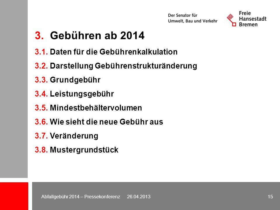 15 3. Gebühren ab 2014 3.1. Daten für die Gebührenkalkulation 3.2. Darstellung Gebührenstrukturänderung 3.3. Grundgebühr 3.4. Leistungsgebühr 3.5. Min