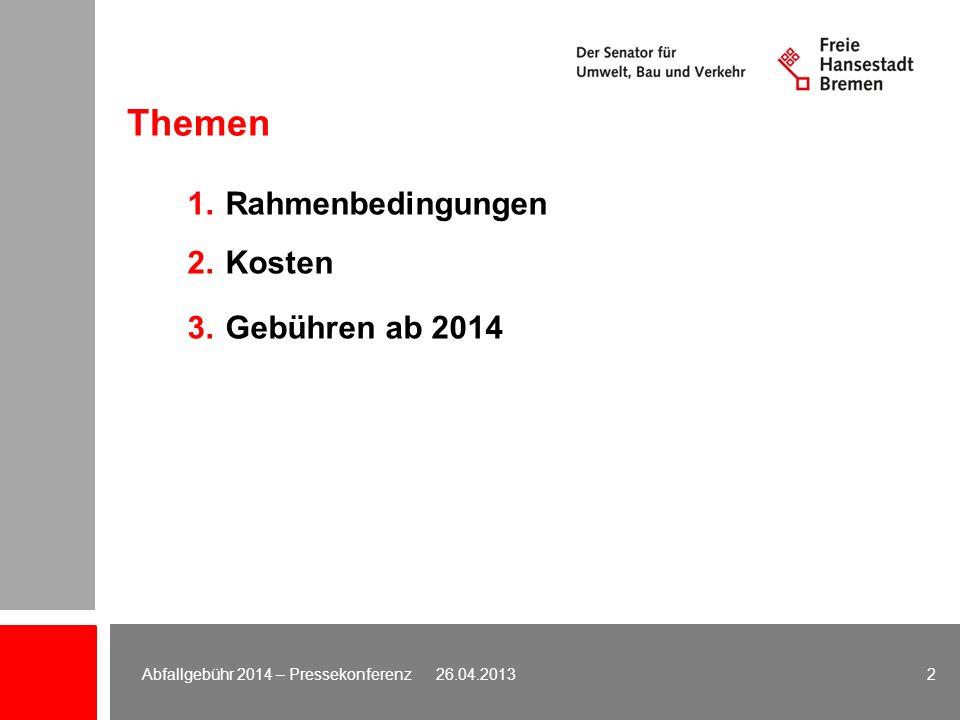 Abfallgebühr 2014 – Pressekonferenz 26.04.2013 13 2.