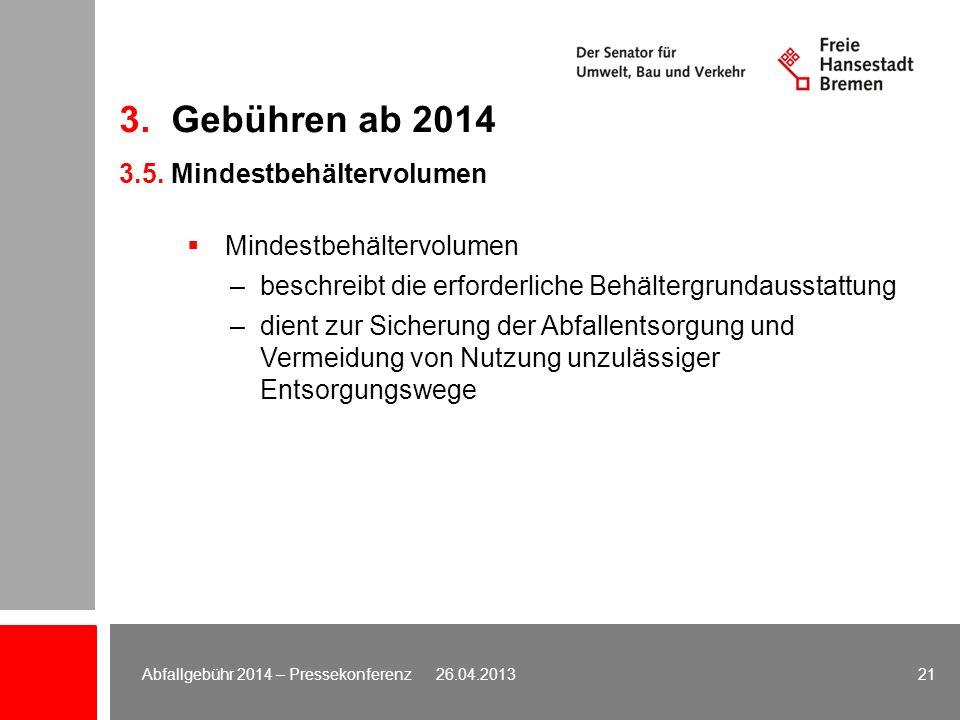 3. Gebühren ab 2014 3.5. Mindestbehältervolumen Mindestbehältervolumen –beschreibt die erforderliche Behältergrundausstattung –dient zur Sicherung der