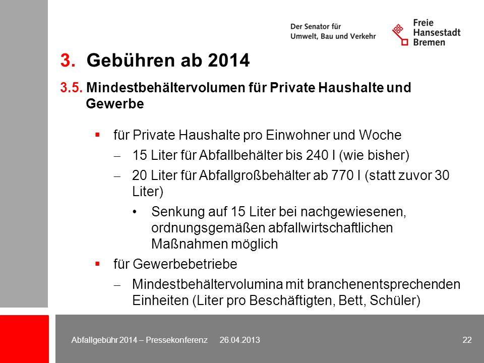 3. Gebühren ab 2014 3.5. Mindestbehältervolumen für Private Haushalte und Gewerbe für Private Haushalte pro Einwohner und Woche 15 Liter für Abfallbeh