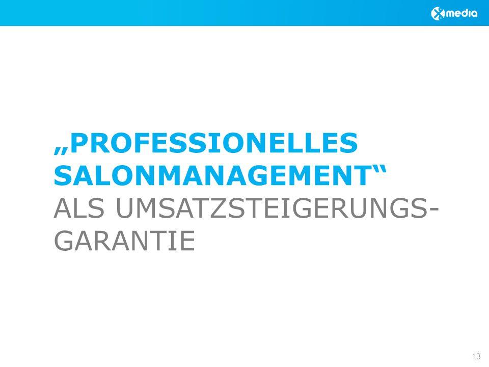 PROFESSIONELLES SALONMANAGEMENT ALS UMSATZSTEIGERUNGS- GARANTIE 13