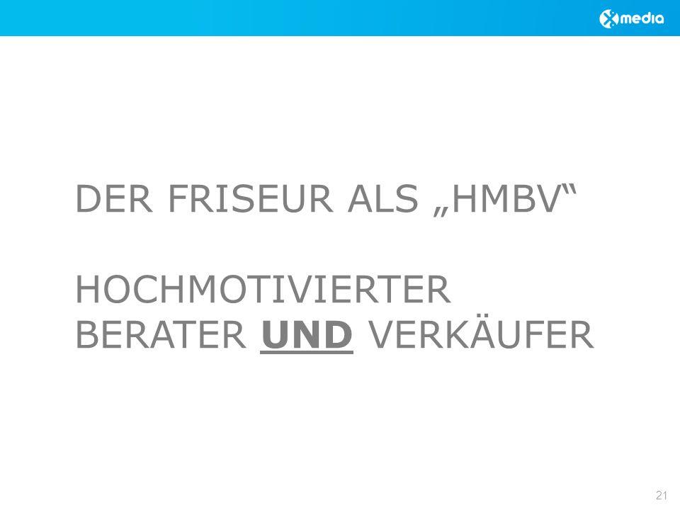 DER FRISEUR ALS HMBV HOCHMOTIVIERTER BERATER UND VERKÄUFER 21