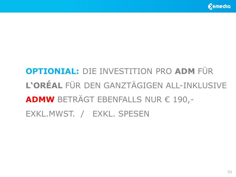 OPTIONIAL: DIE INVESTITION PRO ADM FÜR LORÉAL FÜR DEN GANZTÄGIGEN ALL-INKLUSIVE ADMW BETRÄGT EBENFALLS NUR 190,- EXKL.MWST.