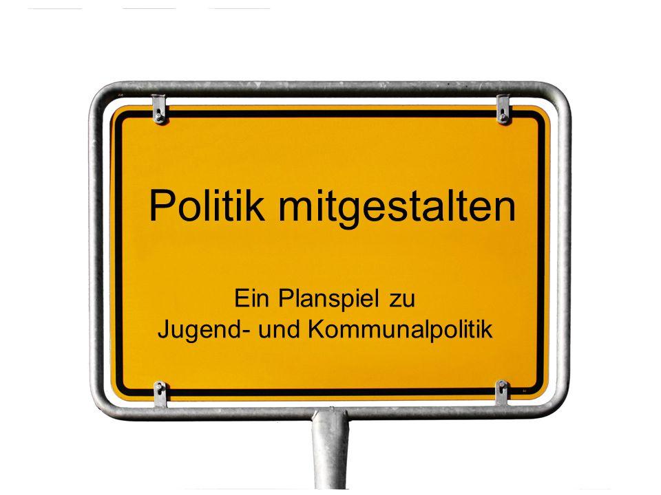 Politik mitgestalten Ein Planspiel zu Jugend- und Kommunalpolitik