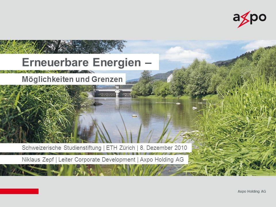 Axpo Holding AG Niklaus Zepf | Leiter Corporate Development | Axpo Holding AG Erneuerbare Energien – Möglichkeiten und Grenzen Schweizerische Studiens
