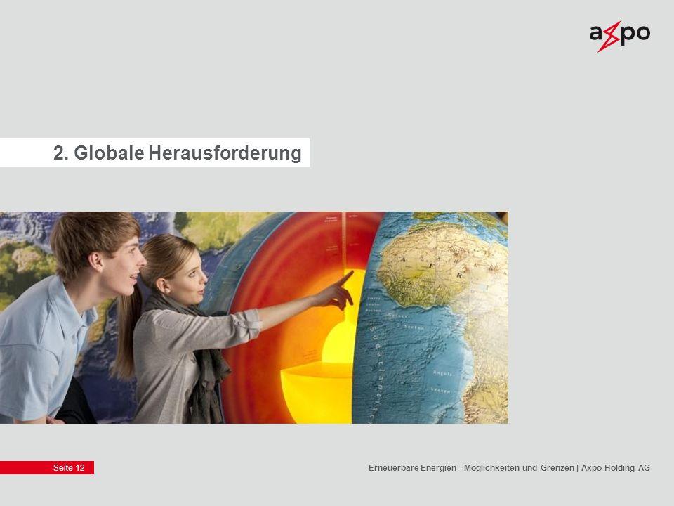 Seite 12 2. Globale Herausforderung Erneuerbare Energien - Möglichkeiten und Grenzen | Axpo Holding AG