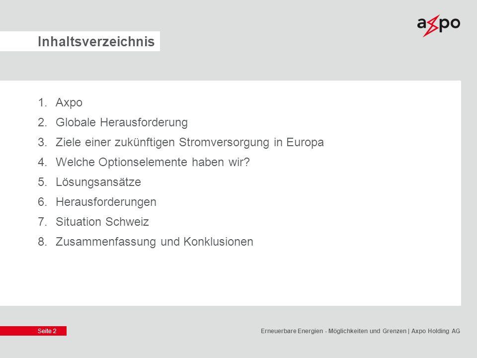 Seite 2 Inhaltsverzeichnis 1.Axpo 2.Globale Herausforderung 3.Ziele einer zukünftigen Stromversorgung in Europa 4.Welche Optionselemente haben wir? 5.